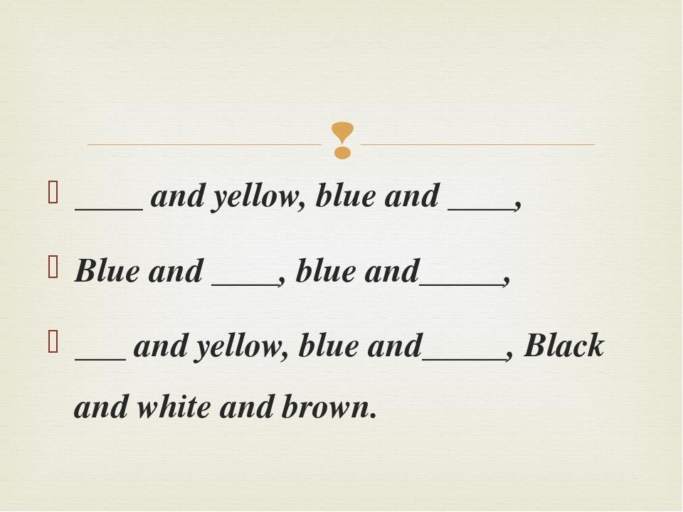 ____ and yellow, blue and ____, Blue and ____, blue and_____, ___ and yellow,...