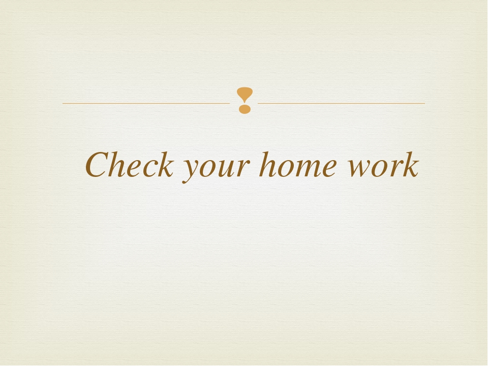Check your home work 