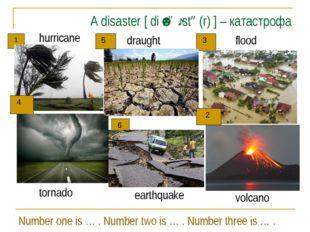 A disaster [diˈzɑːstə(r)] – катастрофа hurricane draught flood tornado eart