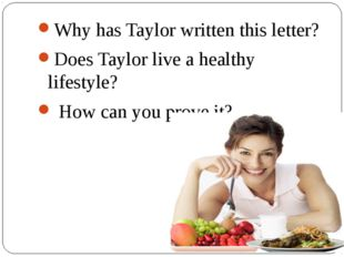 Why has Taylor written this letter? Does Taylor live a healthy lifestyle? Ho