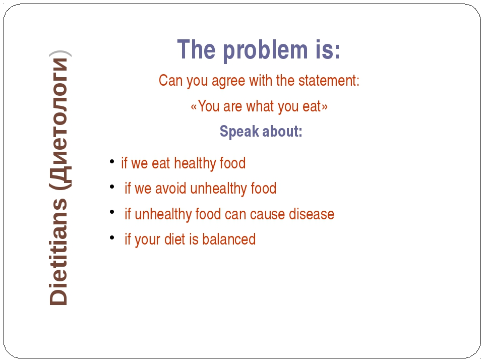 The problem is: Can you agree with the statement: «You are what you eat» Spea...