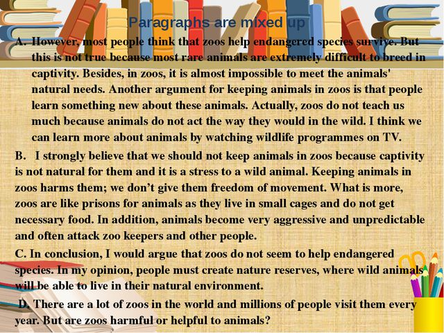 However, most people think that zoos help endangered species survive. But thi...