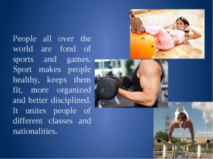 People all over the world are fond of sports and games. Sport makes people h