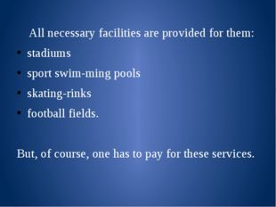 All necessary facilities are provided for them: stadiums sport swimming poo