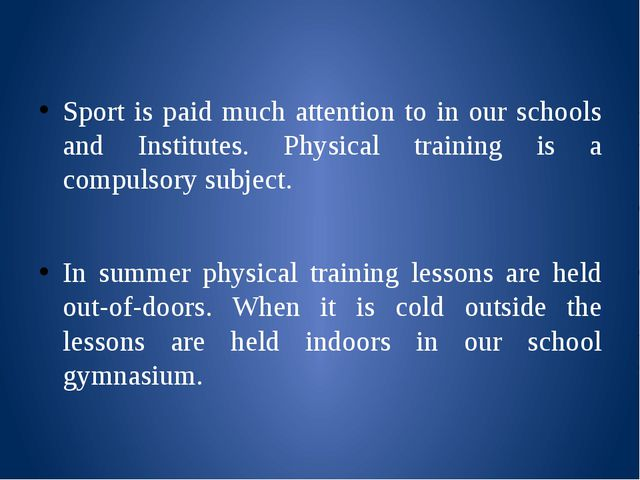 Sport is paid much attention to in our schools and Institutes. Physical trai...