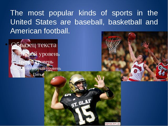 The most popular kinds of sports in the United States are baseball, basketbal...
