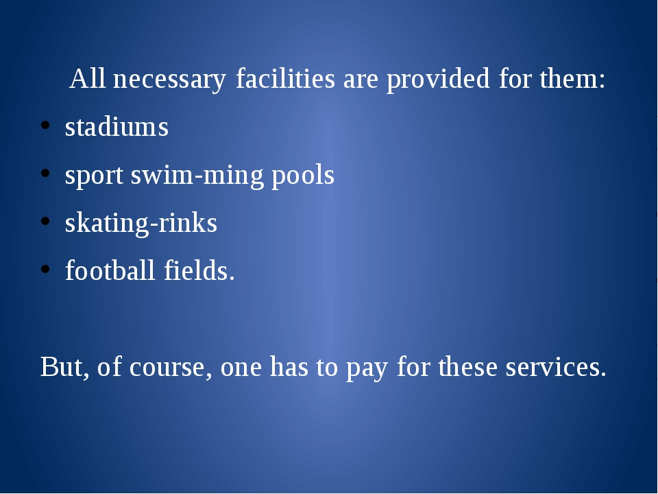 All necessary facilities are provided for them: stadiums sport swimming poo...
