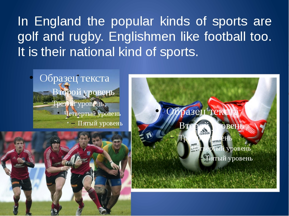 In England the popular kinds of sports are golf and rugby. Englishmen like fo...