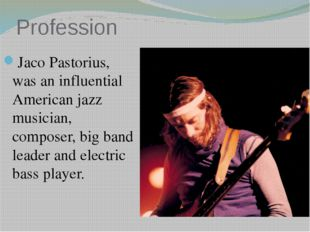 Profession Jaco Pastorius, was an influential American jazz musician, compose