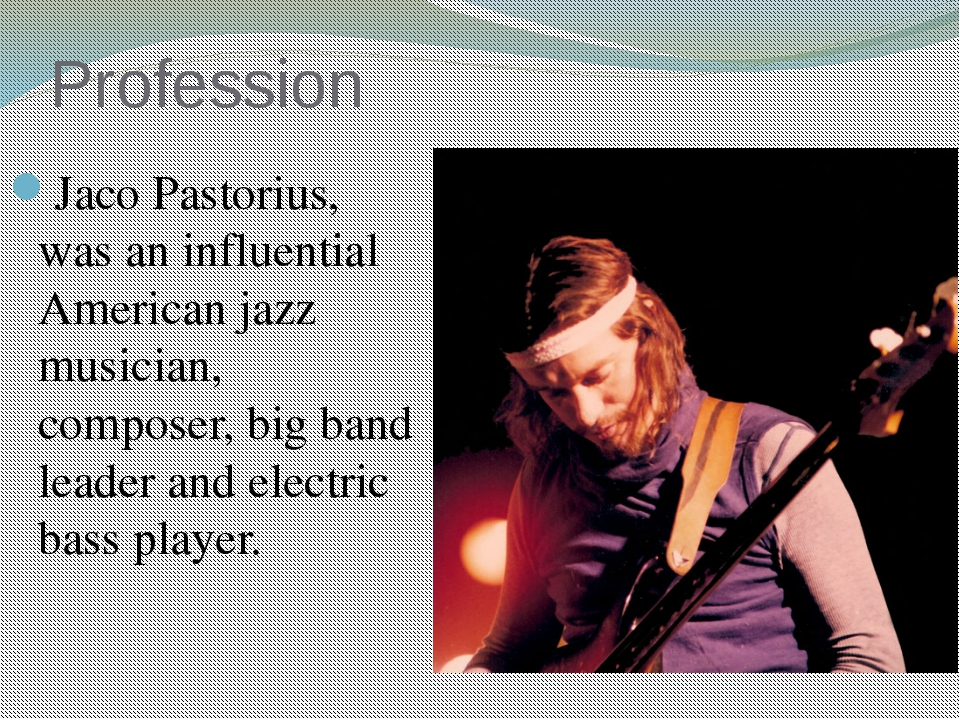 Profession Jaco Pastorius, was an influential American jazz musician, compose...