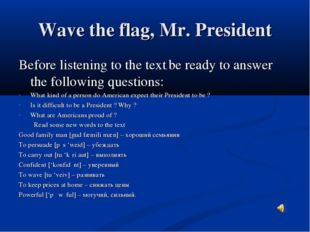 Wave the flag, Mr. President Before listening to the text, be ready to answer