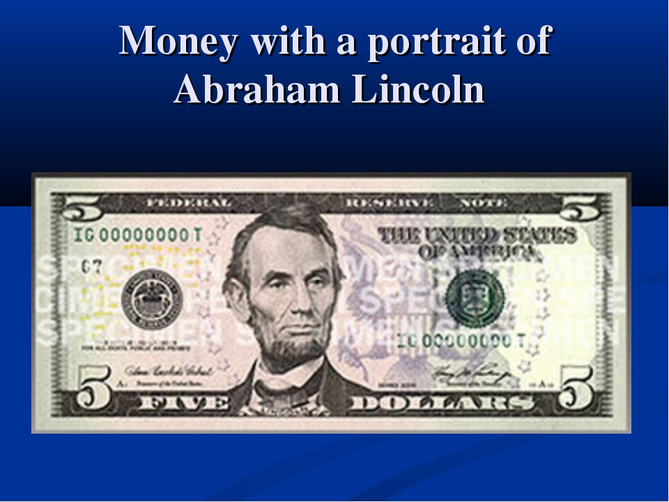 Money with a portrait of Abraham Lincoln
