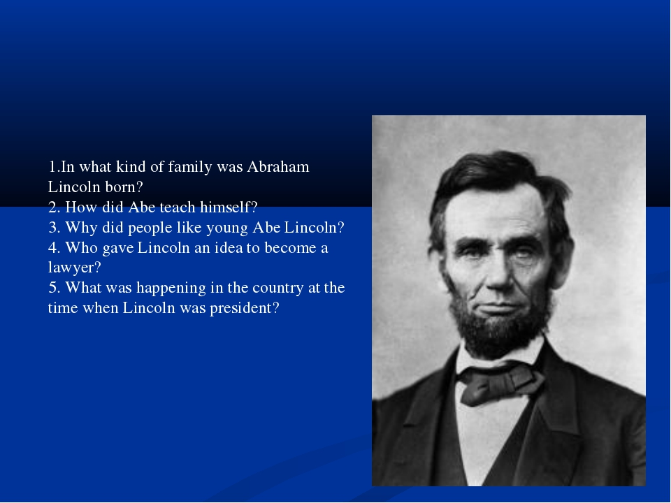 1.In what kind of family was Abraham Lincoln born? 2. How did Abe teach himse...