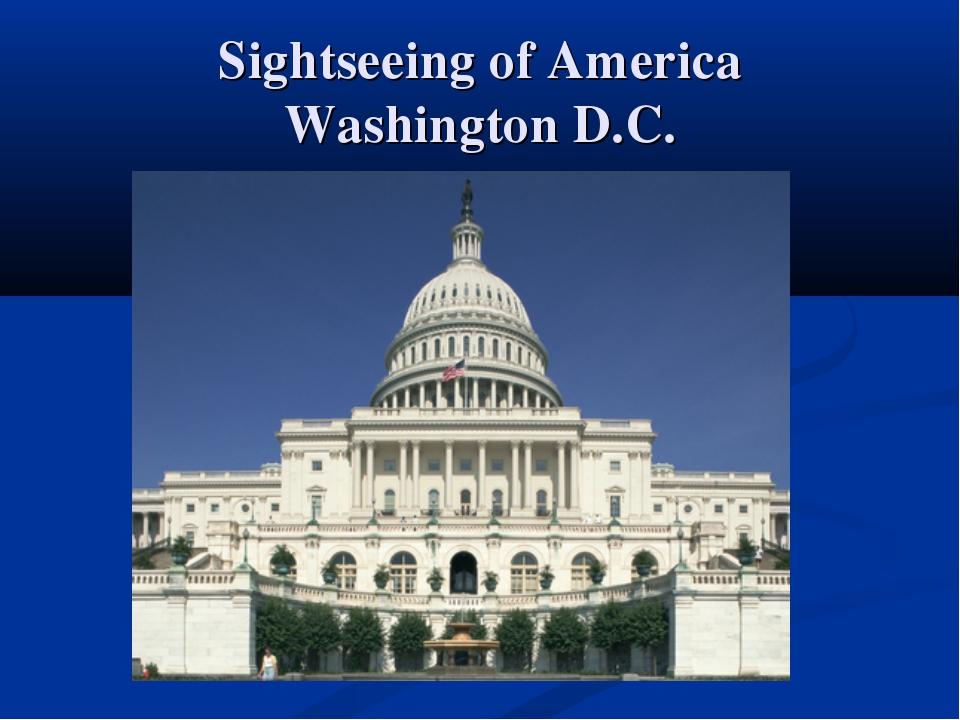 Sightseeing of America Washington D.C.