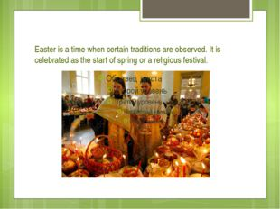 Easter is a time when certain traditions are observed. It is celebrated as th