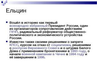 Ельцин Вошёл в историю как первый всенародно избранный Президент России, один