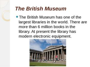 The British Museum The British Museum has one of the largest libraries in the