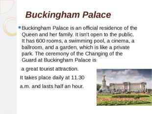 Buckingham Palace Buckingham Palace is an official residence of the Queen and