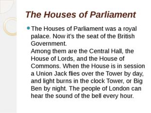 The Houses of Parliament The Houses of Parliament was a royal palace. Now it'