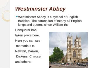 Westminster Abbey Westminster Abbey is a symbol of English tradition. The cor