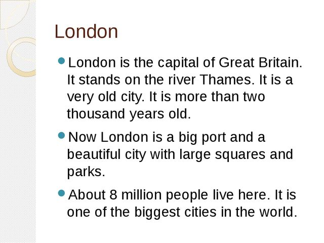 London London is the capital of Great Britain. It stands on the river Thames....
