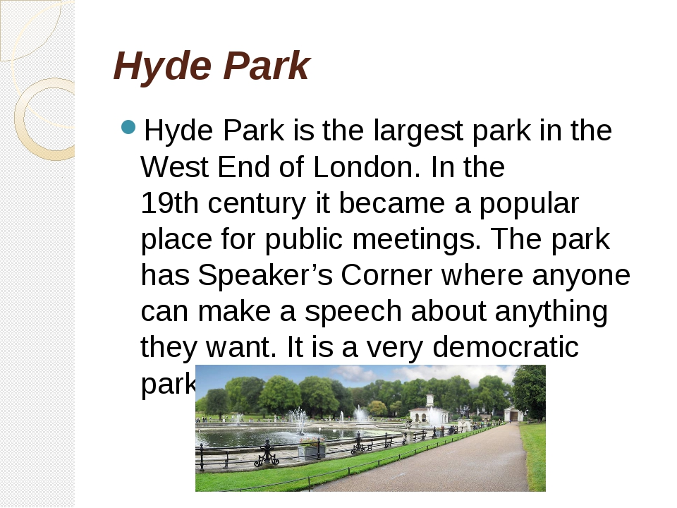 Hyde Park Hyde Park is the largest park in the West End of London. In the 19t...