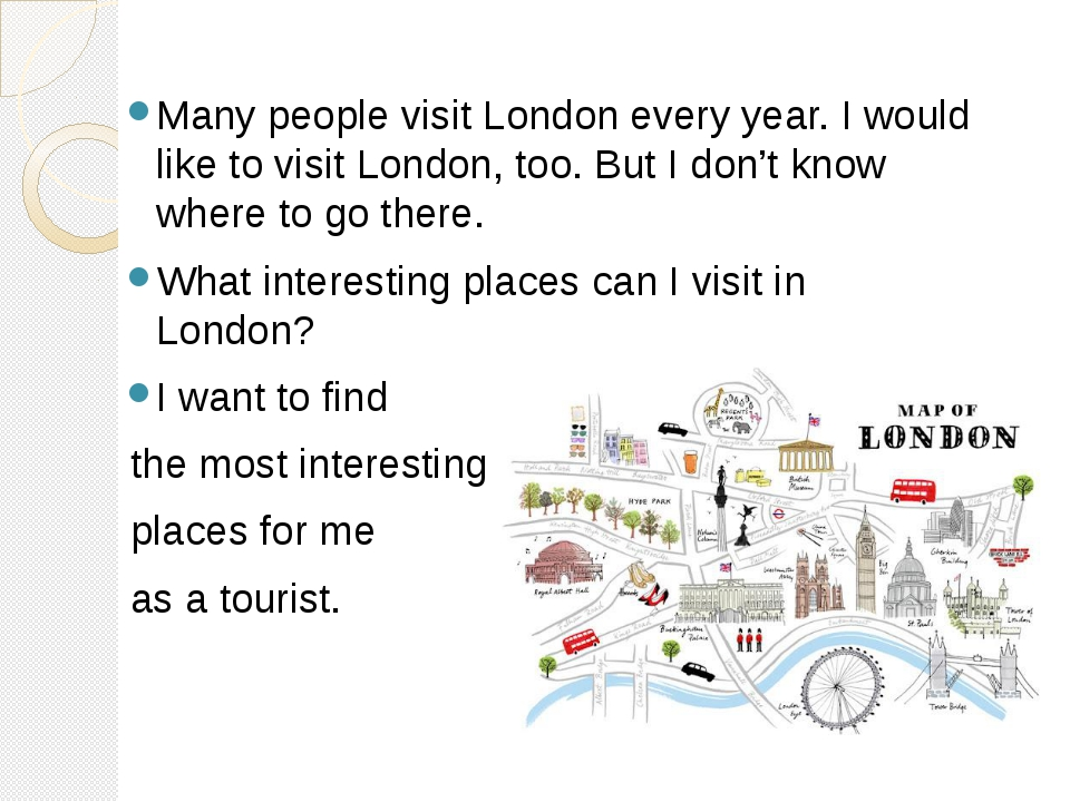 Many people visit London every year. I would like to visit London, too. But I...