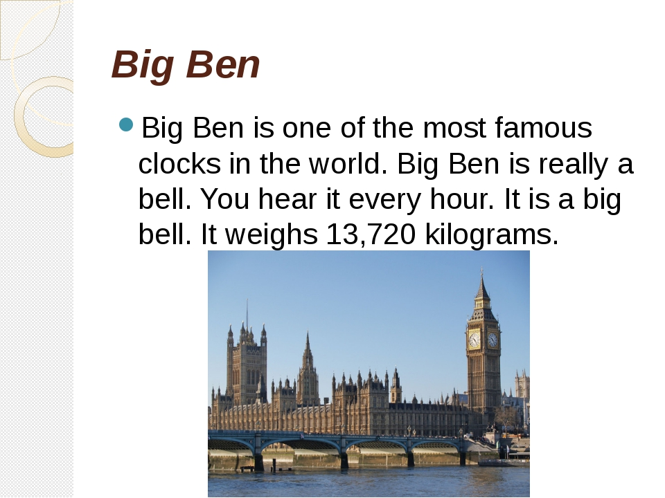 Big Ben Big Ben is one of the most famous clocks in the world. Big Ben is rea...