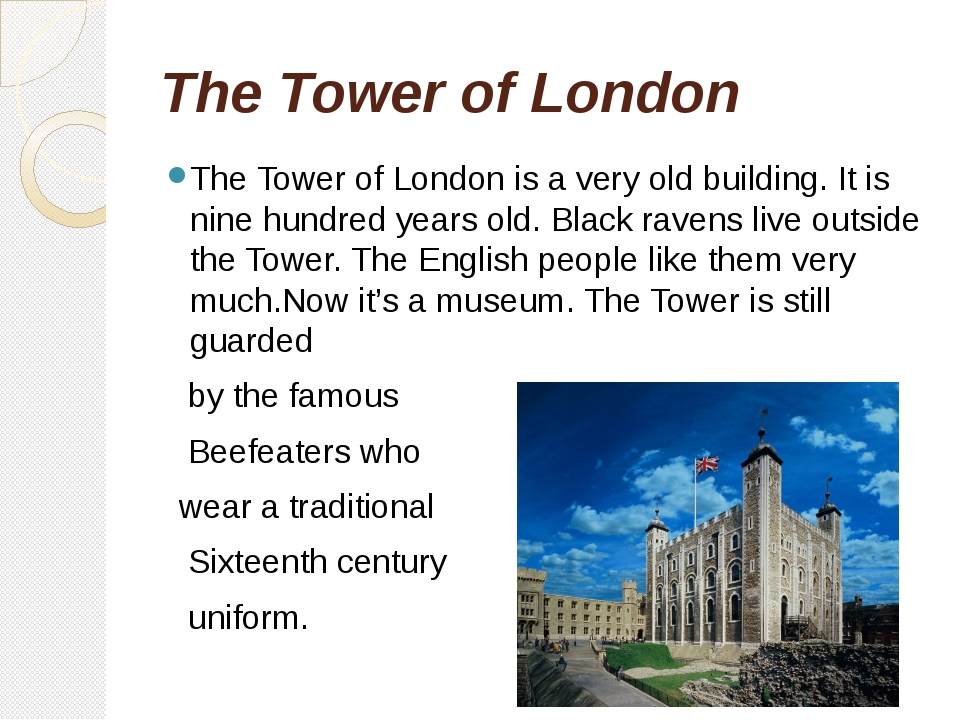 The Tower of London The Tower of London is a very old building. It is nine hu...