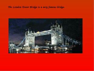 The London Tower Bridge is a very famous bridge.
