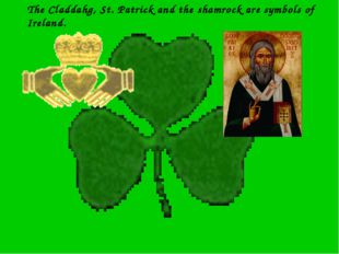 The Claddahg, St. Patrick and the shamrock are symbols of Ireland.