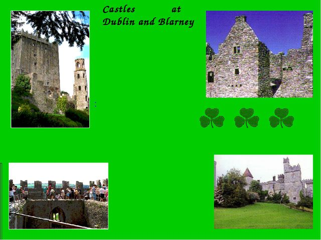 Castles at Dublin and Blarney :