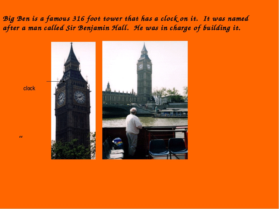Big Ben is a famous 316 foot tower that has a clock on it. It was named after...