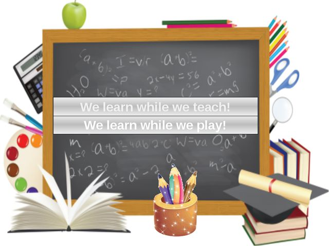 We learn while we play! We learn while we teach!