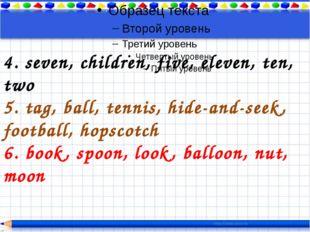 4. seven, children, five, eleven, ten, two 5. tag, ball, tennis, hide-and-se