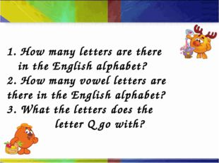 1. How many letters are there in the English alphabet? 2. How many vowel let
