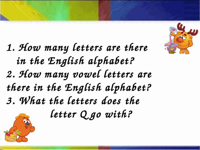 1. How many letters are there in the English alphabet? 2. How many vowel let...