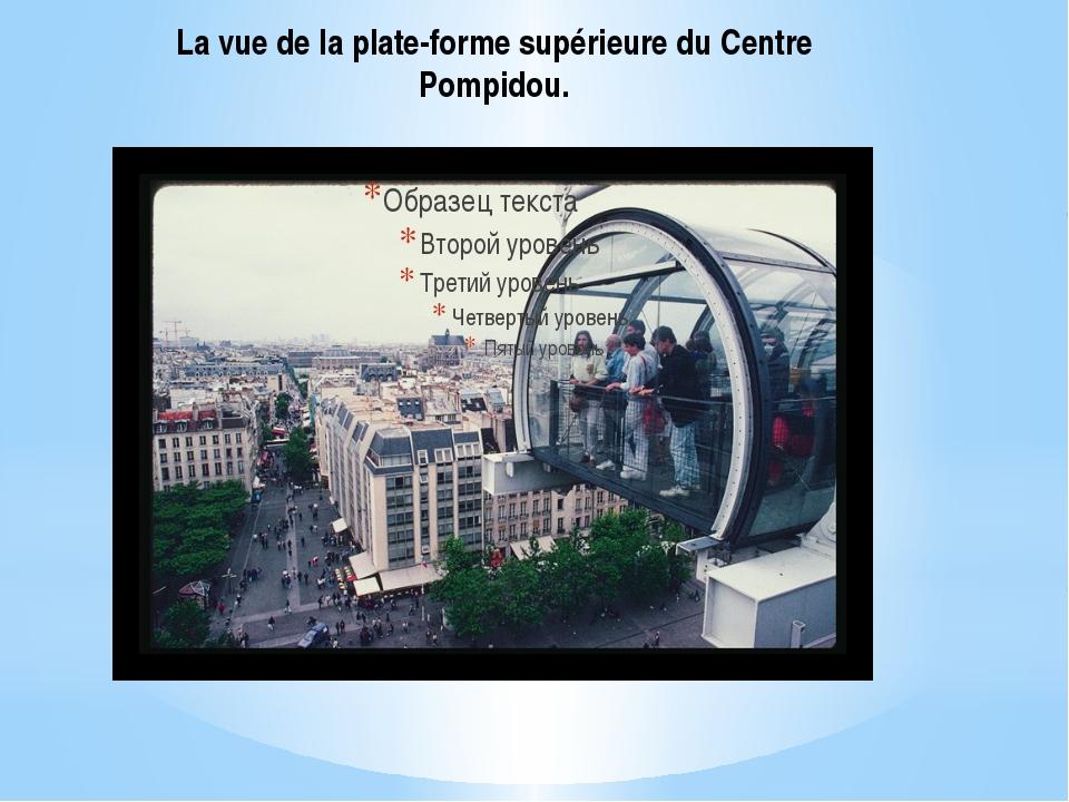 La vue de la plate-forme supérieure du Centre Pompidou.