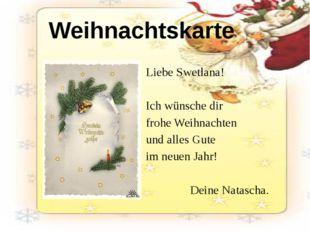 Liebe Swetlana! Ich wünsche dir frohe Weihnachten und alles Gute im neuen Jah