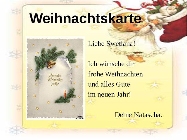 Liebe Swetlana! Ich wünsche dir frohe Weihnachten und alles Gute im neuen Jah...
