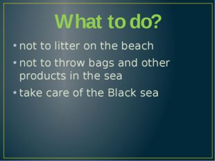 What to do? not to litter on the beach not to throw bags and other products i