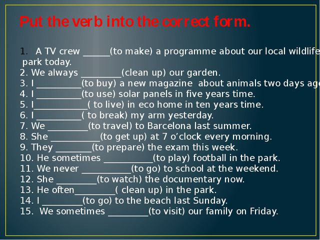Put the verb into the correct form. A TV crew ______(to make) a programme abo...