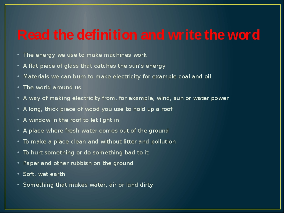 Read the definition and write the word The energy we use to make machines wor...