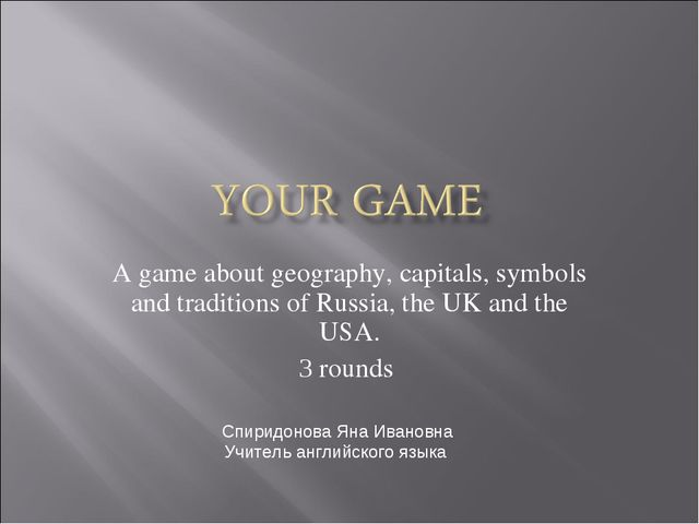 A game about geography, capitals, symbols and traditions of Russia, the UK an...