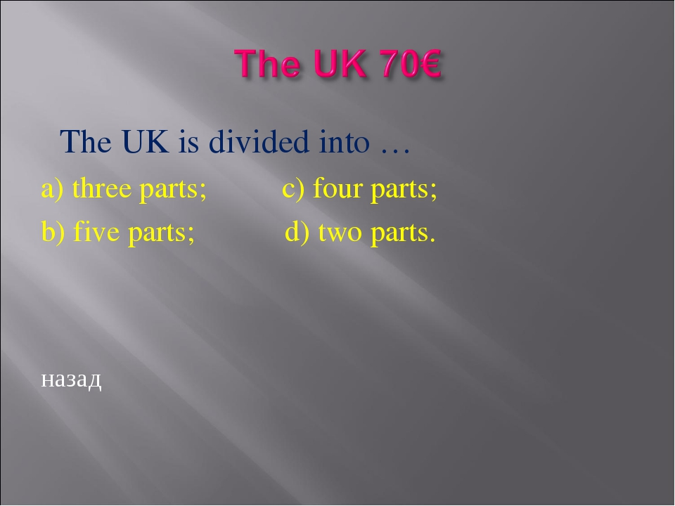 The UK is divided into … a) three parts; c) four parts; b) five parts; d) tw...