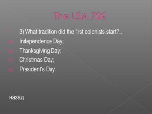 3) What tradition did the first colonists start?.. Independence Day; Thanksgi