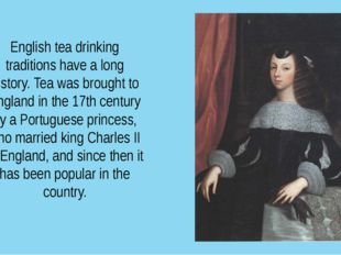 English tea drinking traditions have a long history. Tea was brought to Engla