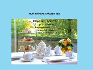 HOW TO MAKE ENGLISH TEA