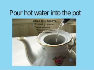 Pour hot water into the pot