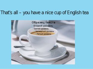 That's all – you have a nice cup of English tea